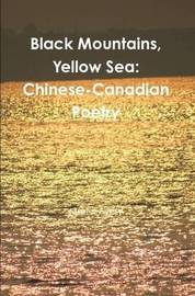 Black Mountains, Yellow Sea: Chinese-Canadian Poetry by Martin Avery