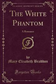 The White Phantom by Mary , Elizabeth Braddon