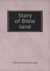 Story of Bible Land by Thomas De Witt Talmage image