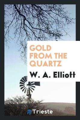 Gold from the Quartz by W.A. Elliott