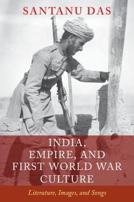 India, Empire, and First World War Culture by Santanu Das
