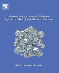 A Fractal Analysis of Chemical Kinetics with Applications to Biological and Biosensor Interfaces by Ajit Sadana