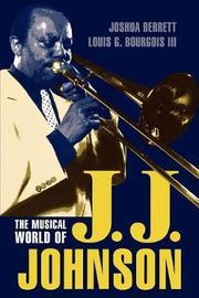 The Musical World of J.J. Johnson by Joshua Berrett