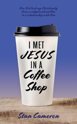I Met Jesus in a Coffee Shop by Stan Cameron