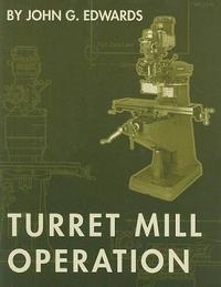 Turret Mill Operation by John Edwards