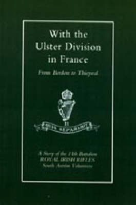 With the Ulster Division in France: a Story of the 11th Battalion Royal Irish Rifles (south Antrim Volunteers), from Bordon to Thiepval by A. P. I. Samuels image