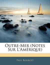 Outre-Mer (Notes Sur L'Amrique) by Paul Bourget
