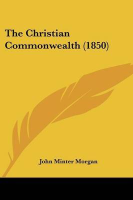 The Christian Commonwealth (1850) by John Minter Morgan image