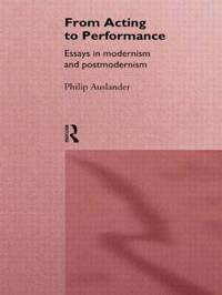 From Acting to Performance by Philip Auslander