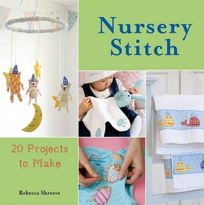 Nursery Stitch: 20 Projects to Make by Rebecca Shreeve