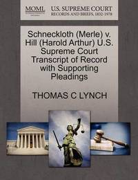 Schneckloth (Merle) V. Hill (Harold Arthur) U.S. Supreme Court Transcript of Record with Supporting Pleadings by Thomas C Lynch