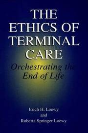 The Ethics of Terminal Care by Erich E.H. Loewy