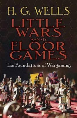 Little Wars and Floor Games by H.G.Wells