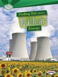 Finding Out About Nuclear Energy by Matt Doeden