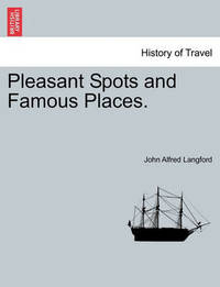 Pleasant Spots and Famous Places. by John Alfred Langford