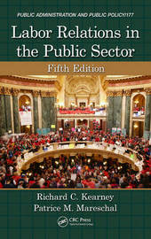 Labor Relations in the Public Sector, Fifth Edition by Richard C Kearney