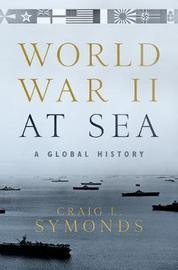 World War II at Sea by Craig L Symonds