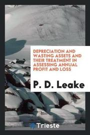Depreciation and Wasting Assets and Their Treatment in Assessing Annual Profit and Loss by P. D. Leake