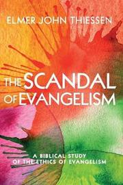 The Scandal of Evangelism by Elmer John Thiessen image