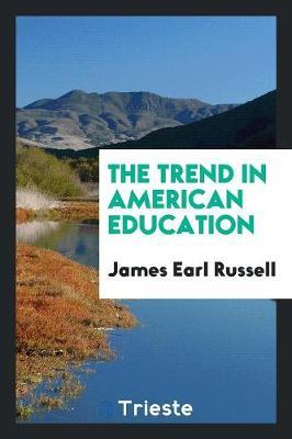 The Trend in American Education by James Earl Russell