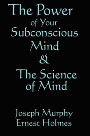 The Science of Mind & the Power of Your Subconscious Mind by Joseph Murphy image
