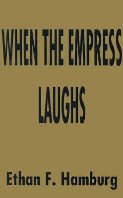 When the Empress Laughs by Ethan F. Hamburg image