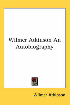 Wilmer Atkinson An Autobiography by Wilmer Atkinson