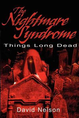 The Nightmare Syndrome: Things Long Dead by David Nelson