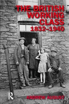The British Working Class 1832-1940 by Andrew August