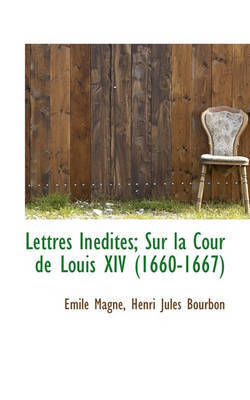 Lettres Indites; Sur La Cour de Louis XIV (1660-1667) by Henri Jules Bourbon