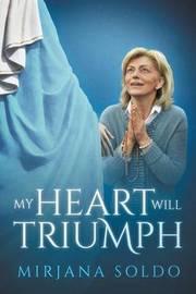 My Heart Will Triumph by Mirjana Soldo