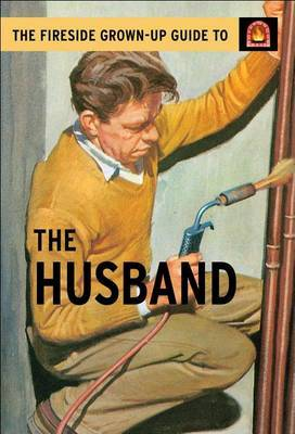 The Fireside Grown-Up Guide to the Husband by Jason Hazeley