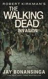 Robert Kirkman's the Walking Dead: Invasion by Jay Bonansinga