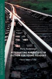 Alternating Narratives in Fiction for Young Readers by Perry Nodelman