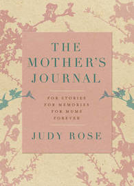 Mother's Journal: For Stories, for Memories, for Mums … Forever by Judy Rose image