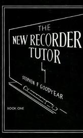 The New Recorder Tutor, Bk 1 by Stephen Goodyear