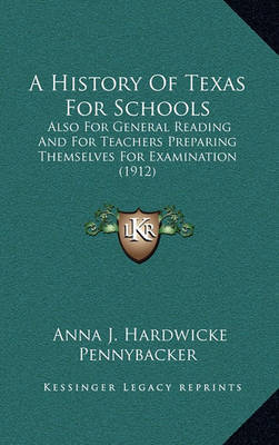 A History of Texas for Schools: Also for General Reading and for Teachers Preparing Themselves for Examination (1912) by Anna J Hardwicke Pennybacker