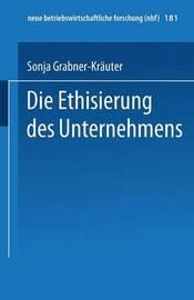 Die Ethisierung Des Unternehmens by Sonja Grabner-Krauter