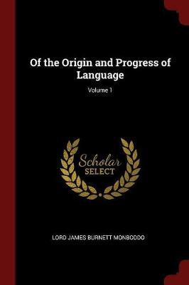 Of the Origin and Progress of Language; Volume 1 by Lord James Burnett Monboddo image