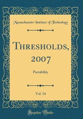 Thresholds, 2007, Vol. 34 by Massachusetts Institute of Technology