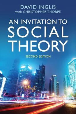 An Invitation to Social Theory by Inglis