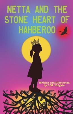Netta and the Stone Heart of Hahberoo by L M Holgate image