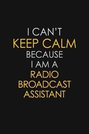 I Can't Keep Calm Because I Am A Radio Broadcast Assistant by Blue Stone Publishers image