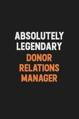 Absolutely Legendary Donor Relations Manager by Camila Cooper