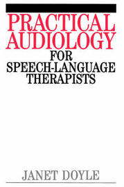 Practical Audiology for Speech and Language Therapy Work by Janet Doyle