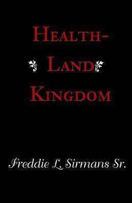 Health-Land Kingdom by Freddie L Sirmans