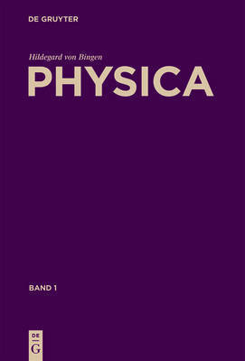 Physica: Liber Subtilitatum Diversarum Naturarum Creaturarum by Hildegard von Bingen