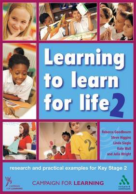 Learning to Learn for Life 2: Research and Practical Examples for Key Stage 2 by Campaign for Learning