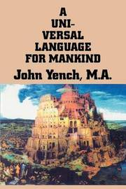 A Universal Language for Mankind by John Yench image
