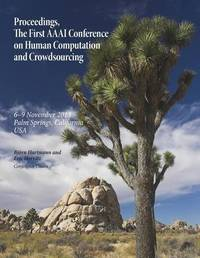 Proceedings, the First AAAI Conference on Human Computation and Crowdsourcing
